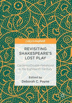 Payne, Deborah C. - Revisiting Shakespeare's Lost Play, ebook