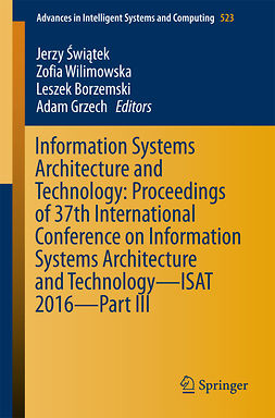 Borzemski, Leszek - Information Systems Architecture and Technology: Proceedings of 37th International Conference on Information Systems Architecture and Technology – ISAT 2016 – Part III, ebook