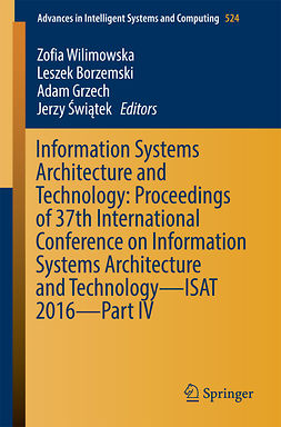 Borzemski, Leszek - Information Systems Architecture and Technology: Proceedings of 37th International Conference on Information Systems Architecture and Technology – ISAT 2016 – Part IV, e-kirja