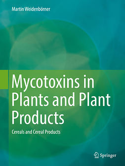 Weidenbörner, Martin - Mycotoxins in Plants and Plant Products, ebook