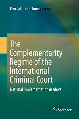 Imoedemhe, Ovo Catherine - The Complementarity Regime of the International Criminal Court, e-kirja