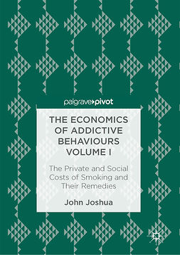 Joshua, John - The Economics of Addictive Behaviours Volume I, ebook