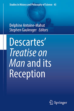 Antoine-Mahut, Delphine - Descartes' Treatise on Man and its Reception, ebook