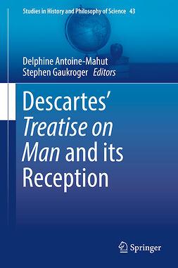 Antoine-Mahut, Delphine - Descartes' Treatise on Man and its Reception, e-kirja