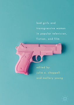 Chappell, Julie A. - Bad Girls and Transgressive Women in Popular Television, Fiction, and Film, e-kirja