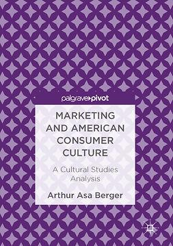 Berger, Arthur Asa - Marketing and American Consumer Culture, ebook