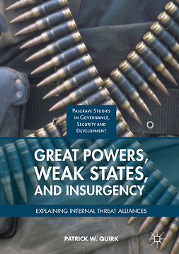 Quirk, Patrick W. - Great Powers, Weak States, and Insurgency, e-kirja