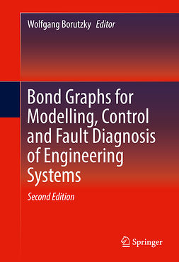 Borutzky, Wolfgang - Bond Graphs for Modelling, Control and Fault Diagnosis of Engineering Systems, ebook