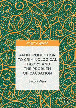 Warr, Jason - An Introduction to Criminological Theory and the Problem of Causation, ebook