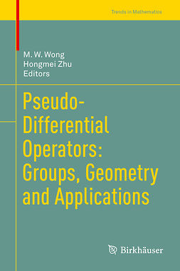 Wong, M. W. - Pseudo-Differential Operators: Groups, Geometry and Applications, e-bok