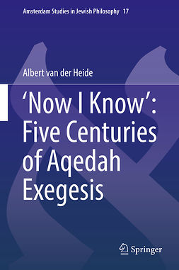 Heide, Albert van der - 'Now I Know': Five Centuries of Aqedah Exegesis, ebook