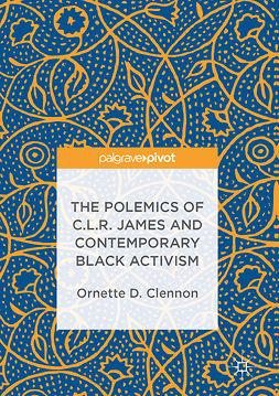 Clennon, Ornette D. - The Polemics of C.L.R. James and Contemporary Black Activism, ebook