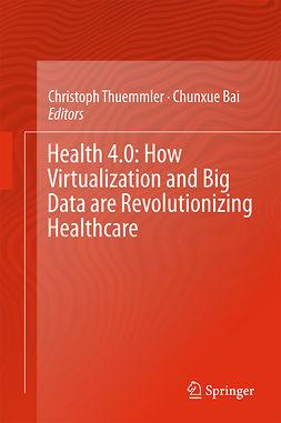 Bai, Chunxue - Health 4.0: How Virtualization and Big Data are Revolutionizing Healthcare, e-bok
