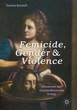 Bandelli, Daniela - Femicide, Gender and Violence, ebook