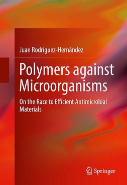Rodríguez-Hernández, Juan - Polymers against Microorganisms, ebook