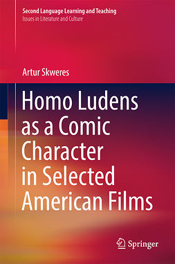 Skweres, Artur - Homo Ludens as a Comic Character in Selected American Films, ebook