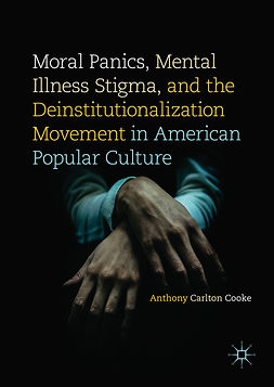 Cooke, Anthony Carlton - Moral Panics, Mental Illness Stigma, and the Deinstitutionalization Movement in American Popular Culture, e-kirja