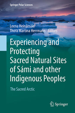 Heinämäki, Leena - Experiencing and Protecting Sacred Natural Sites of Sámi and other Indigenous Peoples, e-kirja