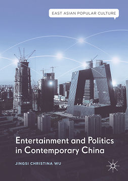 Wu, Jingsi Christina - Entertainment and Politics in Contemporary China, e-bok
