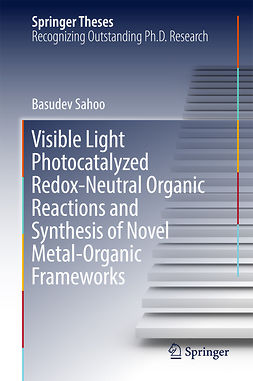 Sahoo, Basudev - Visible Light Photocatalyzed Redox-Neutral Organic Reactions and Synthesis of Novel Metal-Organic Frameworks, ebook