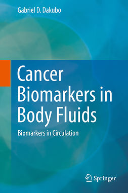 Dakubo, Gabriel D. - Cancer Biomarkers in Body Fluids, ebook