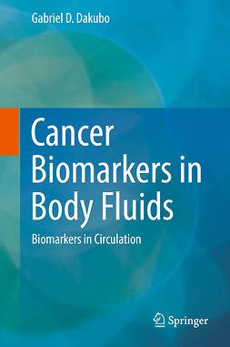 Dakubo, Gabriel D. - Cancer Biomarkers in Body Fluids, ebook