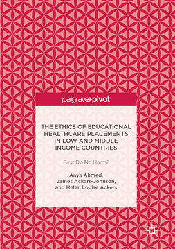 Ackers, Helen Louise - The Ethics of Educational Healthcare Placements in Low and Middle Income Countries, ebook