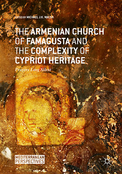 Walsh, Michael J.K. - The Armenian Church of Famagusta and the Complexity of Cypriot Heritage, e-kirja