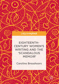 Breashears, Caroline - Eighteenth-Century Women's Writing and the 'Scandalous Memoir', e-bok