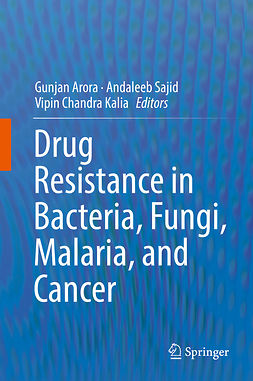 Arora, Gunjan - Drug Resistance in Bacteria, Fungi, Malaria, and Cancer, ebook