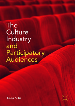 Keltie, Emma - The Culture Industry and Participatory Audiences, ebook