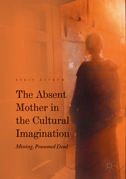 Åström, Berit - The Absent Mother in the Cultural Imagination, e-bok