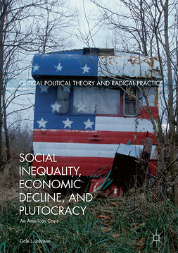 Johnson, Dale L. - Social Inequality, Economic Decline, and Plutocracy, ebook