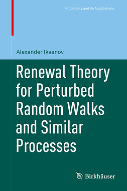 Iksanov, Alexander - Renewal Theory for Perturbed Random Walks and Similar Processes, ebook