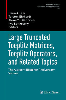 Bini, Dario A. - Large Truncated Toeplitz Matrices, Toeplitz Operators, and Related Topics, ebook