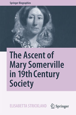 Strickland, Elisabetta - The Ascent of Mary Somerville in 19th Century Society, ebook