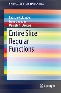 Colombo, Fabrizio - Entire Slice Regular Functions, ebook