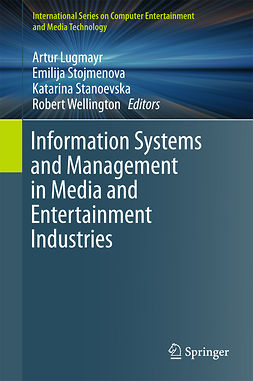 Lugmayr, Artur - Information Systems and Management in Media and Entertainment Industries, e-bok