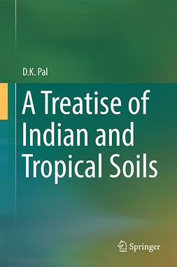Pal, D.K. - A Treatise of Indian and Tropical Soils, ebook