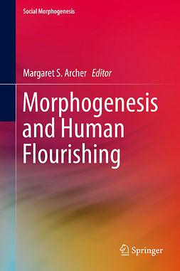 Archer, Margaret S. - Morphogenesis and Human Flourishing, ebook