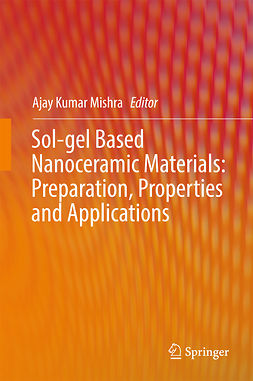 Mishra, Ajay Kumar - Sol-gel Based Nanoceramic Materials: Preparation, Properties and Applications, ebook