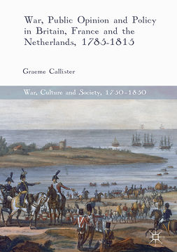 Callister, Graeme - War, Public Opinion and Policy in Britain, France and the Netherlands, 1785-1815, e-bok