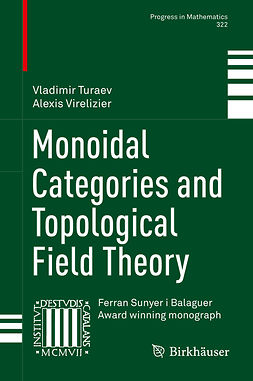 Turaev, Vladimir - Monoidal Categories and Topological Field Theory, e-kirja