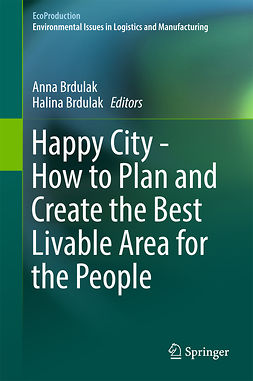 Brdulak, Anna - Happy City - How to Plan and Create the Best Livable Area for the People, e-kirja