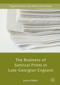 Baker, James - The Business of Satirical Prints in Late-Georgian England, e-bok