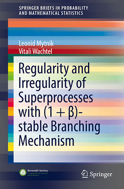 Mytnik, Leonid - Regularity and Irregularity of Superprocesses with (1 + β)-stable Branching Mechanism, ebook