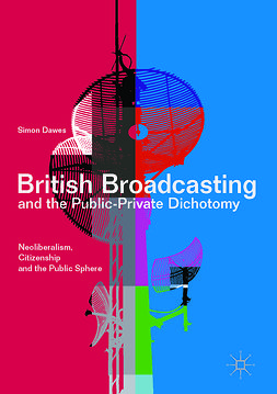 Dawes, Simon - British Broadcasting and the Public-Private Dichotomy, ebook