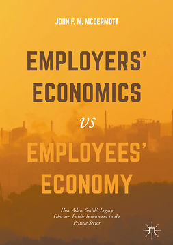 McDermott, John F. M. - Employers' Economics versus Employees' Economy, ebook