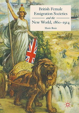 Ruiz, Marie - British Female Emigration Societies and the New World, 1860-1914, ebook