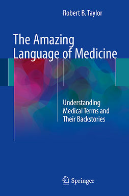 Taylor, Robert B. - The Amazing Language of Medicine, ebook